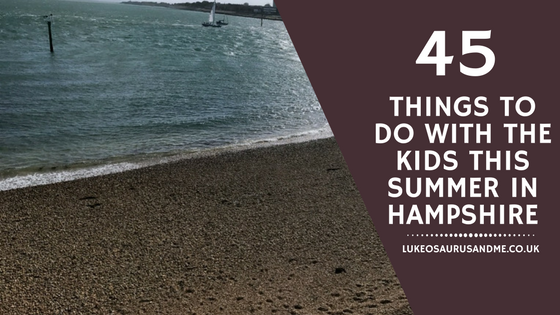 45 Things To Do With Kids This Summer In Hampshire at http://lukeosaurusandme.co.uk
