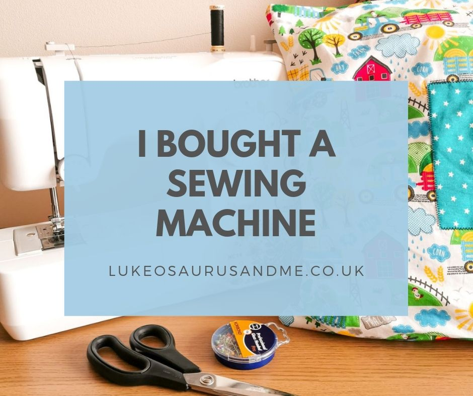 I bought a sewing machine! Read more at https://lukeosaurusandme.co.uk